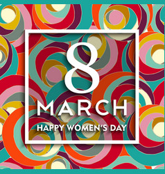 Happy 8 march international women day background vector