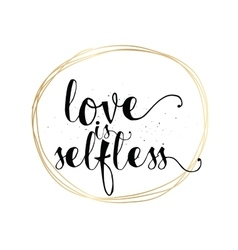 Love is selfless inscription greeting card with vector