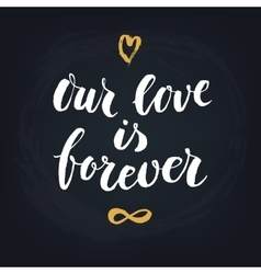Our love is forever handwritten modern vector