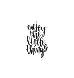 enjoy the little things ink modern vector image