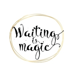 Waiting is magic philosophical inspirational vector