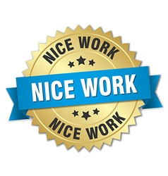 Nice work 3d gold badge with blue ribbon vector