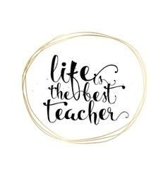 Life is the best teacher inspirational inscription vector