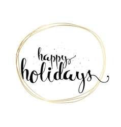Happy holidays inscription greeting card with vector