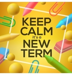 Keep calm it is a new term back to school vector