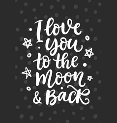 I love you to the moon and back hand written vector