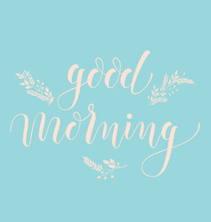 Hand drawn lettering good morning vector