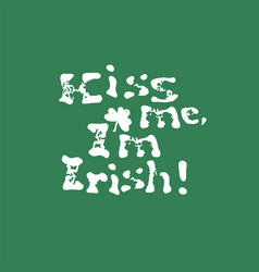 kiss me i am irish lettering t-shirt design vector image vector image