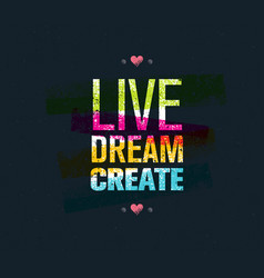 Live dream create art motivation quote vector