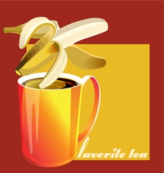 Favorite tea banana vector
