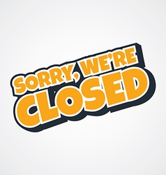 Sorry we are closed vector