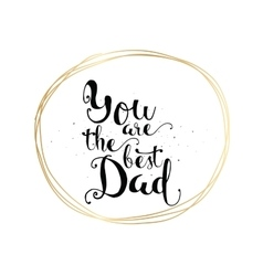 You are the best dad inscription greeting card vector