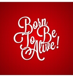 T-shirt vintage lettering - born to be alive vector