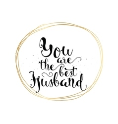 You are the best husband inscription greeting vector