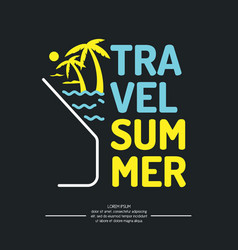 poster summer travel with a glass for cocktails vector image