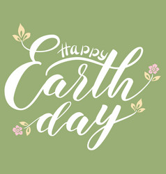 Hand drawn lettering happy earth day vector