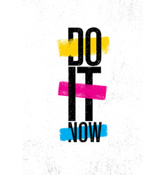 do it now inspiring creative motivation quote vector image vector image