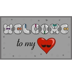 Welcome to my heart Unusual font Romantic card vector image vector image