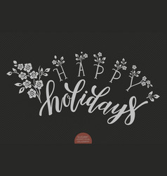 Hand drawn lettering happy holidays vector