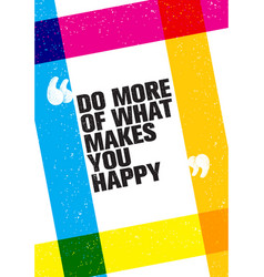 do more of what makes you happy motivation quote vector image