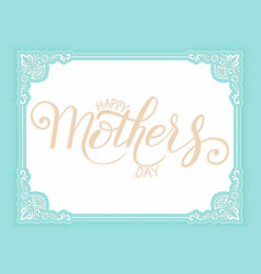 Hand drawn lettering happy mothers vector