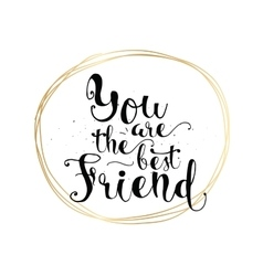 You are the best friend inscription greeting card vector