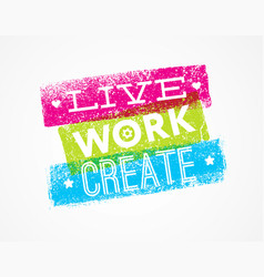 Live work create art motivation quote vector