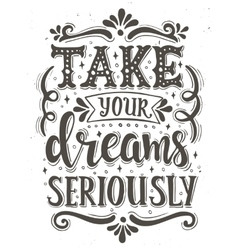 Take your dreams seriously conceptual handwritten vector
