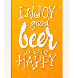 Hand lettering quote - enjoy good beer and be vector