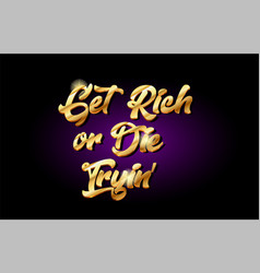 Get rich or die trying 3d gold golden text metal vector