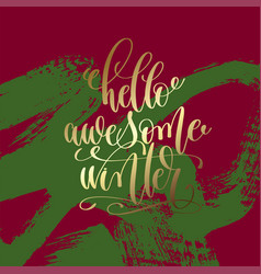 hello awesome winter - gold hand lettering on vector image