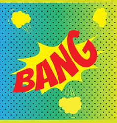 Pop art comics bang speech bubble vector