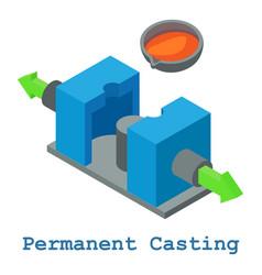 Permanent casting metalwork icon isometric 3d vector