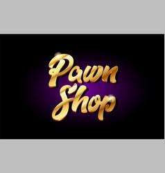 Pawn shop 3d gold golden text metal logo icon vector