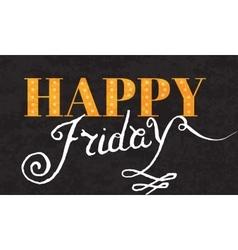 Handwritten inscription Happy Friday vector image