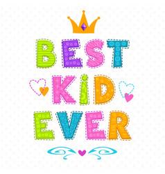 Best kid ever vector