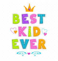 Best kid ever vector