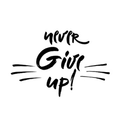 Never give up lettering hand vector