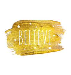 Believe word with stars on golden brush pain vector