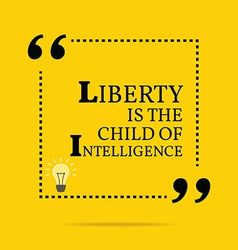 Inspirational motivational quote liberty is the vector