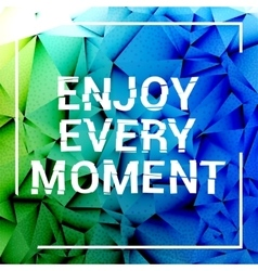 Enjoy every moment motivation square stroke poster vector image