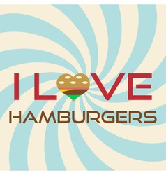 I love hamburgers simple retro background slogan vector