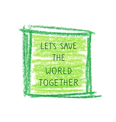 Motivation poster lets save the world vector