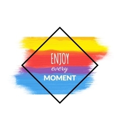 Enjoy Every Moment motivation acrylic poster vector image vector image