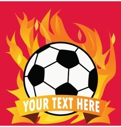 Soccer ball on fire with space for text vector image vector image