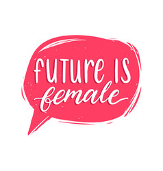 The future is female hand lettering print vector