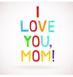 Phrase i love you mom child writing style vector