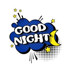 Comic speech chat bubble pop art style good night vector