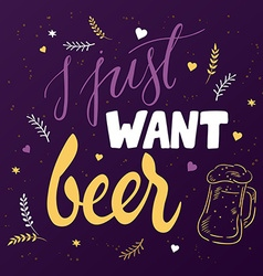 Hand lettering quote - j just want beer - with vector