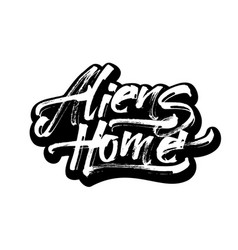 Aliens home modern calligraphy hand lettering for vector